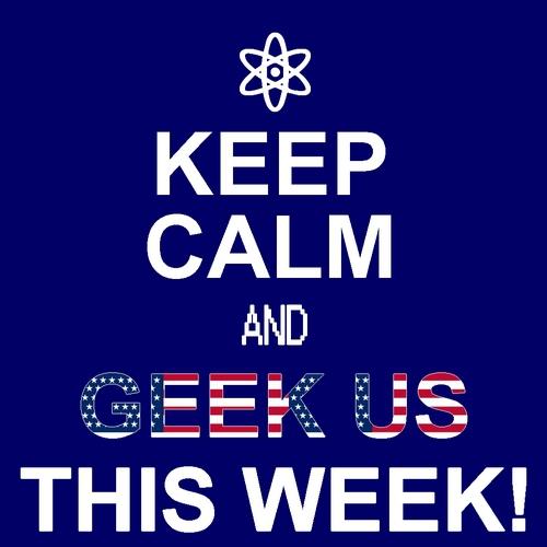 Keep calm and geek us this week.jpg